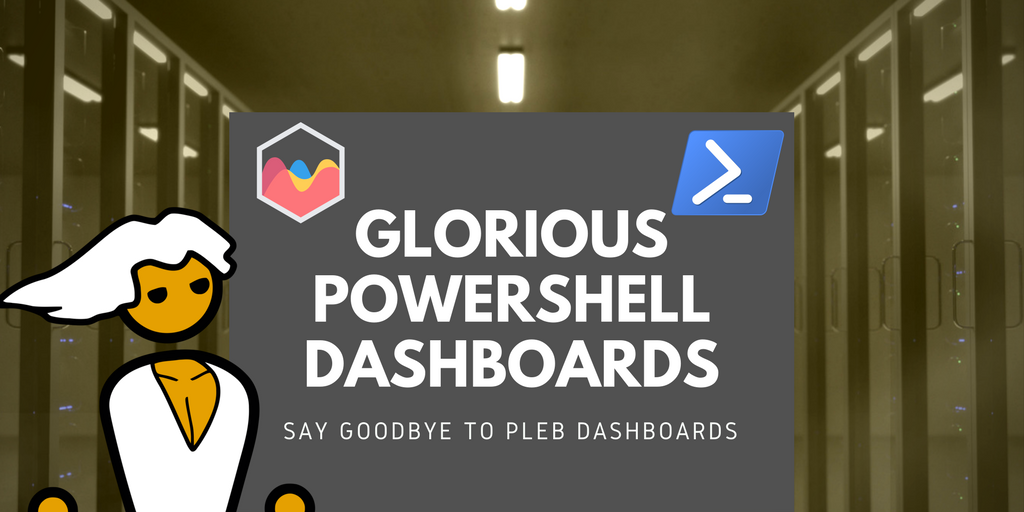 GLORIOUS POWERSHELL DASHBOARDS.png
